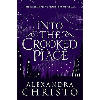 Into The Crooked Place by Alexandra Christo - 9781471408441 Book