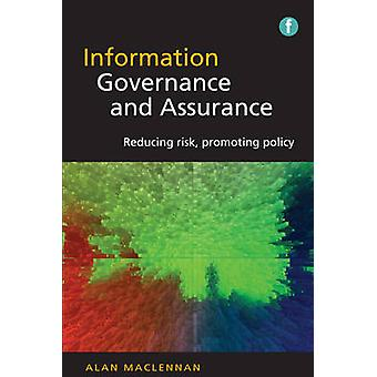 Information Governance and Assurance - Reducing Risk - Promoting Polic