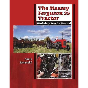 The Massey Ferguson 35 Tractor - Workshop Service Manual by Chris Jaw