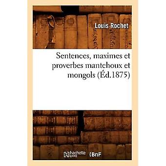 Sentences - Maximes Et Proverbes Mantchoux Et Mongols (Ed.1875) by Lo