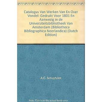Catalogus van Werken van en Over Vondel Gedrukt Voor 1801 en Aanwezig