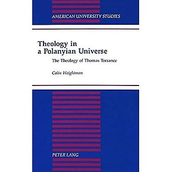 Theology in a Polanyian Universe: The Theology of Thomas Torrance (American University Studies, Series 7: Theology...