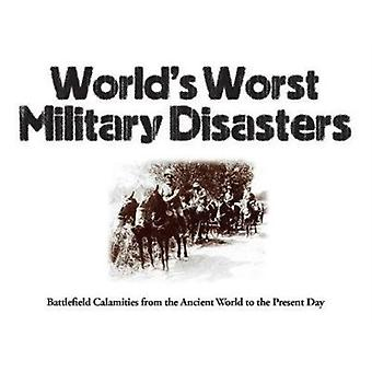 Worlds Worst Military Disasters by Chris McNab