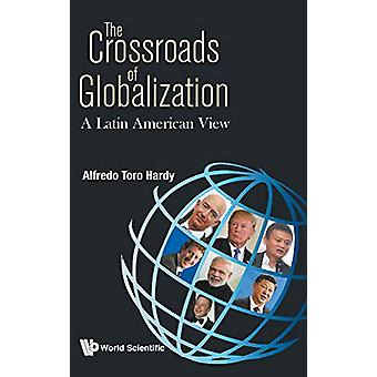 Crossroads Of Globalization - The - A Latin American View by Alfredo T