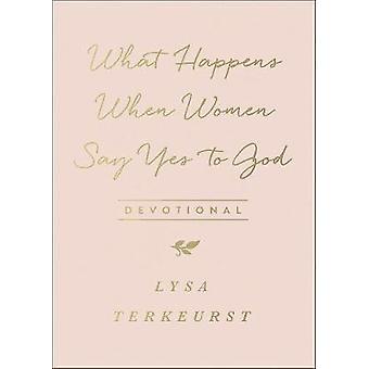 Qué sucede cuando las mujeres dicen sí a Dios devocional por Lysa TerKeurst-