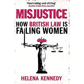 Misjustice - How British Law is Failing Women by Helena Kennedy - 9781