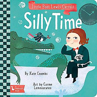Little Poet Lewis Carroll - Silly Time by Kate Coombs - 9781423654285