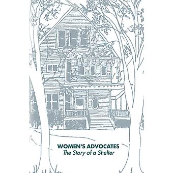 Womens Advocates  The Story of a Shelter by Advocates & Womens