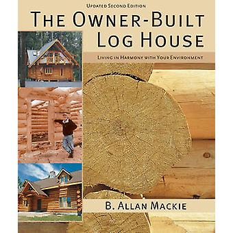 The Ownerbuilt Log House Living in Harmony with Your Environment