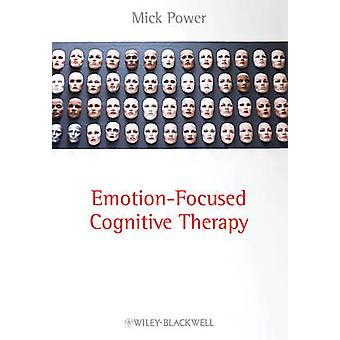 EmotionFocused Cognitive Therapy by Power & Mick