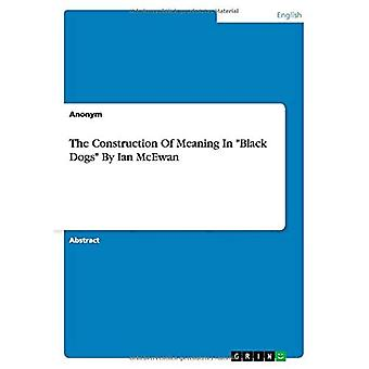 The Construction Of Meaning In  Black Dogs  ByIan McEwan