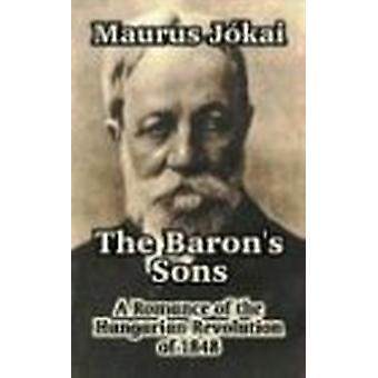 The Baron's Sons - A Romance of the Hungarian Revolution of 1848 by Ma