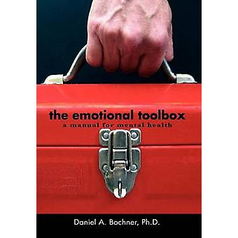The Emotional Toolbox - A Manual for Mental Health by Daniel A Ph D Bo