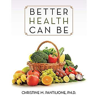 Better Health Can Be by Ph D Christine M Pantilione - 9781489701763 B