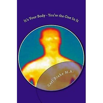 It's Your Body - You're the One in It - Take Control of Your Own Healt