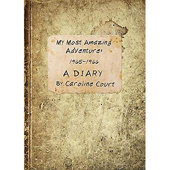 My Most Amazing Adventure - 1965-1966 a Diary by Caroline Court - 9781