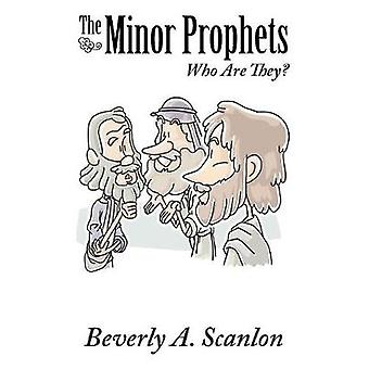 The Minor Prophets - Who Are They? by Beverly a Scanlon - 978197360827