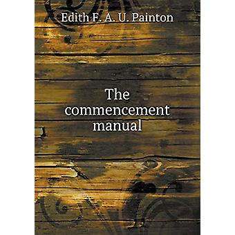 The Commencement Manual by Edith F a U Painton - 9785519336680 Book