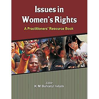 Issues in Women's Rights - A Practitioners' Resource Book by K M Bahar
