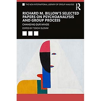 Richard M. Billows Selected Papers on Psychoanalysis and Group Process by Edited by Tzachi Slonim