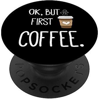FengChun Ok Aber erster Kaffee - Lustige Kaffee-Zitate PopSockets PopGrip: Ausziehbarer Sockel und
