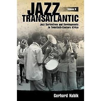 Jazz Transatlantic - Jazz Derivatives and Developments in Twentieth-Ce