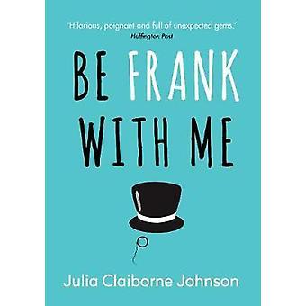 Être franc avec moi par Julia Claiborne Johnson