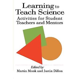 Learning to Teach Science: Activities for Student Teachers and Mentors