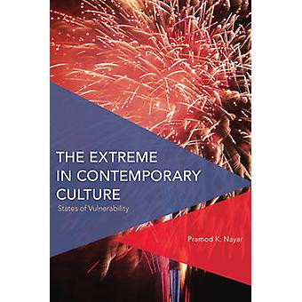 The Extreme in Contemporary Culture States of Vulnerability Critical Perspectives on Theory Culture and Politics
