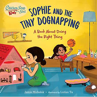 Chicken Soup for the Soul KIDS Sophie and the Tiny Dognapping  A Book About Doing the Right Thing by Jamie Michalak & Lorian Tu