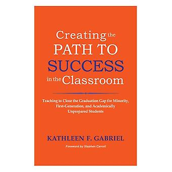 Creating the Path to Success in the Classroom by Kathleen F. Gabriel