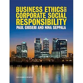 Business Ethics and Corporate Social Responsibility by Nina Seppala & Paul Griseri