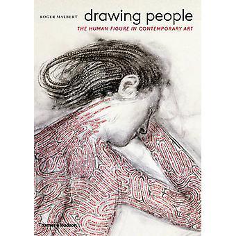 Menschen - zeichnen die menschliche Figur in der zeitgenössischen Kunst von Roger Malbert