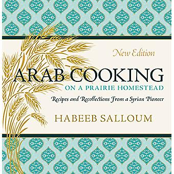 Arab Cooking on a Prairie Homestead - Recipes and Recollections from a