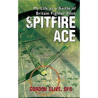 スピットファイア エース - ゴードンによってイギリス戦闘機のパイロットの戦いとして私の生命