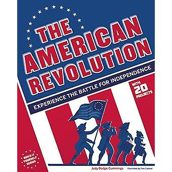 The American Revolution - Experience the Battle for Independence by Ju