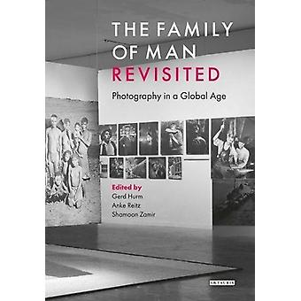 The Family of Man Revisited - Photography in a Global Age by Gerd Hurm
