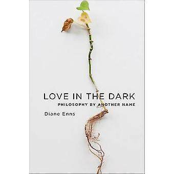 Love in the Dark - Philosophy by Another Name by Diane Enns - 97802311