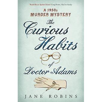 The Curious Habits of Dr. Adams - A 1950s Murder Mystery by Jane Robin