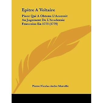 Epitre ein Voltaire: Stück Qui a Obtenu L'Accessit Au Jugement de L'Academie Francoise de 1779 (1779)