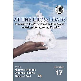 Op het kruispunt: Lezingen van de postkoloniale en de mondiale in Afrikaanse literatuur en beeldende kunst