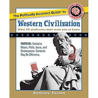 Den politiskt inkorrekta guiden till västerländska civilisationen (politiskt inkorrekt Guides) (politiskt inkorrekt guider (Häftad))