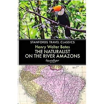 The Naturalist on the River Amazon (Stanfords Travel Classics)