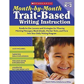 Maand-tot-maand Trait gebaseerde schrijven Instruction: Kant-en-klare lessen en strategieën voor het weven van de ochtend berichten, lees-Alouds, Mentor teksten en meer (maand-tot-maand (Scholastic))