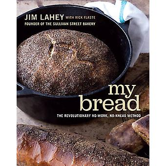 My Bread - The Revolutionary No-Work - No-Knead Method by Jim Lahey -