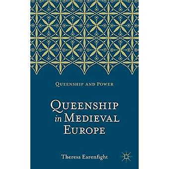 Queenship in Medieval Europe by Theresa Earenfight