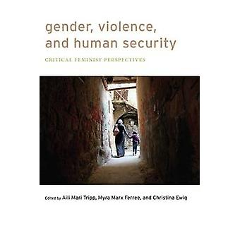 Gender Violence and Human Security Critical Feminist Perspectives by Tripp & Aili Mari
