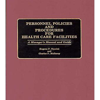 Personnel Policies and Procedures for Health Care Facilities A Managers Manual and Guide by Buccini & Eugene P.