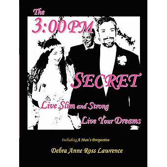 3 00 PM salaisuus elää ohut ja vahva unelmasi Lawrence & Debra Anne Ross