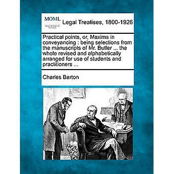 Praktiska punkter eller maximer i överlåtelsehandlingar vara val från manuskript av Mr Butler... hela reviderade och ordnade alfabetiskt för användning av studenter och utövare... av Barton & Charles